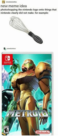 Meme Ideas: new meme idea  photoshopping the nintendo logo onto things that  nintendo clearly did not make. for example:  SWITCH.  Nintendo
