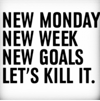 NEW MONDAY  NEW WEEK  NEW GOALS  LETS KILL IT Happy Monday!!💪💪💪💪💪we can do it.👍👍👍👍