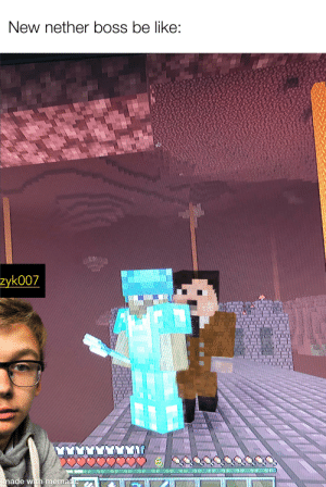 Nether update:: New nether boss be like:  zyk007  made with mematic Nether update: