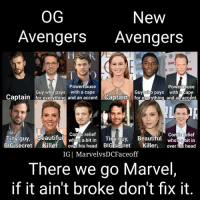 These might be rather broad descriptions for each character (especially Steve vs Carol) but it matches up pretty well IMO. And yes I know I left out some Avengers and that isn't the actual roster for any new avenger team it's just a meme if you don't like it then just don't like it and move on. Also happy first-second day of Hanukkah and Christmas Eve-day to everyone. Ha covered all times zones there. marvel mcu marvelcomics comics avengers ironman captainamerica thor hulk blackwidow hawkeye captainmarvel blackpanther vision antman scarletwitch spiderman meme christmas Hanukkah december: New  OG  Avengers  Avengers  Powerhouse  PoWenhouse  Guy who pays  with a cape  Guy who pays  with a cape  Captain for everything and an accent Captain  for everything and an accent  Comic relief  Comic relief  Tiny guy, Beautiful  whos a-bit in  Tiny guy, Beautiful  whos a bit in  BIG Secret  Killer  Novl his head BIGLsecret Killer  over his head  IG MarvelvsDCFaceoff  There we go Marvel,  if it ain't broke don't fix it These might be rather broad descriptions for each character (especially Steve vs Carol) but it matches up pretty well IMO. And yes I know I left out some Avengers and that isn't the actual roster for any new avenger team it's just a meme if you don't like it then just don't like it and move on. Also happy first-second day of Hanukkah and Christmas Eve-day to everyone. Ha covered all times zones there. marvel mcu marvelcomics comics avengers ironman captainamerica thor hulk blackwidow hawkeye captainmarvel blackpanther vision antman scarletwitch spiderman meme christmas Hanukkah december