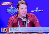 Every time I see Jay Gruden I think it's Frank Caliendo doing Jon Gruden.   Credit - Darren Rovell and WhatHeLooksLike: NEW ON  SCOUTINO  COMBINE  2016  Jay Gruden  Redskins won NFC East in 2015 season (2nd division title since 20 Every time I see Jay Gruden I think it's Frank Caliendo doing Jon Gruden.   Credit - Darren Rovell and WhatHeLooksLike