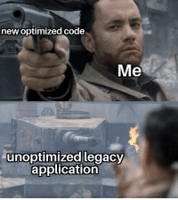 Struggle, Legacy, and Code: new optimized code  Me  5 II  unoptimized legacy  application daily struggle