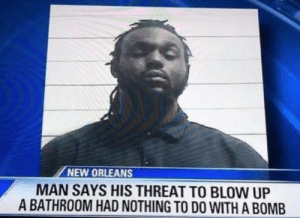 Can't you let a man take a dump in peace? https://t.co/tpelvnLREt: NEW ORLEANS  MAN SAYS HIS THREAT TO BLOW UP  A BATHROOM HAD NOTHING TO D0 WITH A BOMB Can't you let a man take a dump in peace? https://t.co/tpelvnLREt