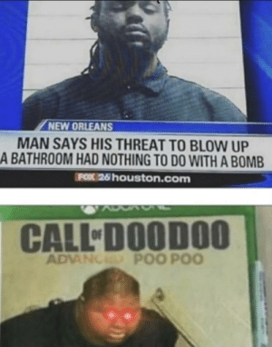 filthygrandpa:  Me_irl https://ift.tt/2MDZNRi: NEW ORLEANS  MAN SAYS HIS THREAT TO BLOW UP  A BATHROOM HAD NOTHING TO DO WITH A BOMB  FOX 26 houston.com  CALL DOODOO  ADVANCED POO POO filthygrandpa:  Me_irl https://ift.tt/2MDZNRi