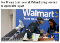 Dez Bryant, Nfl, and New Orleans Saints: New Orleans Saints seen at Walmart trying to return  an injured Dez Bryant  almart  Save morebe 😂