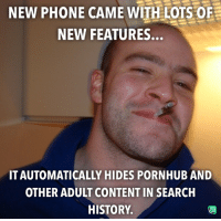Phone, Pornhub, and Good: NEW PHONE CAME WITH LOTS OF  NEW FEATURES  IT AUTOMATICALLY HIDES PORNHUB AND  OTHER ADULT CONTENT IN SEARCH  HISTORY Good guy phone!