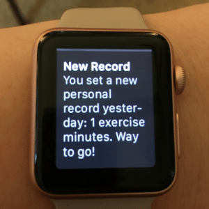 Exercise, Record, and Baby: New Record  You set a new  personal  record yester-  day: 1 exercise  minutes. Way  to go! Baby steps.