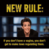 #NewRule  Stop the World, the Teabaggers Want Off Via Occupy Democrats: NEW RULE  Democrats  If you don't have a vagina, you don't  get to make laws regulating them. #NewRule  Stop the World, the Teabaggers Want Off Via Occupy Democrats