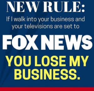 Set To: NEW RULE:  If I walk into your business and  your televisions are set to  FOXNEWS  YOU LOSE MY  BUSINESS.