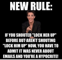 """Memes, Hypocrite, and Never: NEW RULE  IF YOU SHOUTED """"LOCK HER UP""""  BEFORE BUT ARENT SHOUTING  """"LOCK HIM UP"""" NOW, YOU HAVE TO  ADMIT IT WAS NEVER ABOUT  EMAILS AND YOU'RE A HYPOCRITE!"""