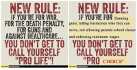 """Guns, Life, and Memes: NEW RULE: NEW RULE.  IF YOU'RE FOR WAR  IF YOU'RE FOR Banning  FOR THE DEATH PENALTY  guns, telling businesses who they can  FOR GUNS AND  serve, not allowing parents school choice  AGAINST HEALTHCARE  and enforcing minimum wages  YOU DON'T GET TO YOU DON'T GET TO  CALL YOURSELF  CALL YOURSELF  """"PRO CHOICE""""  """"PRO LIFE""""!  OCCUPY  DEMOCRATS  OCCUPY  DEMOCRATS"""