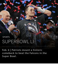 In the first overtime ever played in a Super Bowl championship, Tom Brady leads the Patriots from a 25-point deficit to a 34-28 win over the Atlanta Falcons. Tom Brady became the first quarterback to win five Super Bowl titles last night, and was named Super Bowl MVP for the fourth time, the most all time.(📸: NYTimes): NEW  SPORTS  SUPERBOWL LI  Feb. 6 l Patriots mount a historic  comeback to beat the Falcons in the  Super Bowl. In the first overtime ever played in a Super Bowl championship, Tom Brady leads the Patriots from a 25-point deficit to a 34-28 win over the Atlanta Falcons. Tom Brady became the first quarterback to win five Super Bowl titles last night, and was named Super Bowl MVP for the fourth time, the most all time.(📸: NYTimes)