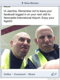 Facebook, Flight, and International: New Stories  Hi  Jasmine. Remember not to leave your  facebook logged in on your next visit to  Newcastle International Airport. Enjoy your  flight!!!  Unlike. Comment Share  7