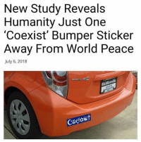 World, Dank Memes, and Humanity: New Study Reveals  Humanity Just One  'Coexist' Bumper Sticker  Away From World Peace  July 6, 2018  st Someone do something