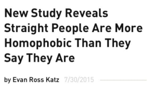 Gif, Target, and Tumblr: New Study Reveals  Straight People Are More  Homophobic Than They  Say They Are  by Evan Ross Katz  7/30/2015 subalh: