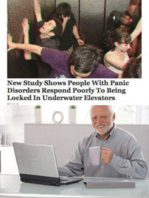 Memes, Tumblr, and Blog: New Study Shows People With Panic  Disorders Respond Poorly To Being  Locked In Underwater Elevators  0711 1 30-minute-memes:  If you insist, scientist man.