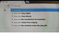 Cowboys fans are so worried about missing the playoffs, 'How can the Cowboys make the playoffs' is now the 5th most suggested search for 'How can' on Google 😂 https://t.co/ZFuQb2iJpC: New Tab  C a how can  Q how can - Google Search  Q how can i buy ripple  Q how can i buy bitcoin  Q how can the constitution be amended  Q how can i keep from singing  Q how can the cowboys make the playoffs Cowboys fans are so worried about missing the playoffs, 'How can the Cowboys make the playoffs' is now the 5th most suggested search for 'How can' on Google 😂 https://t.co/ZFuQb2iJpC