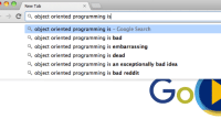 Google seems fairly opinionated about OOP: New Tab  C Q. object oriented programming i  a object oriented programming is  Google Search  a object oriented programming is bad  a object oriented programming is embarrassing  a object oriented programming is dead  a object oriented programming is an exceptionally bad idea  a object oriented programming is bad reddit  GOL Google seems fairly opinionated about OOP