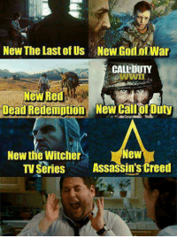 Memes, Assassin's Creed, and Call of Duty: New The Last of Us New GodinfWar  CALEDUTY  Dead Redemption New Call Of Duty  New  New the Witcher  TV Series  Assassin's Creed 😍😍