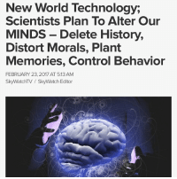 Arthur, Bloods, and Brains: New World Technology,  Scientists Plan To Alter Our  MINDS Delete History,  Distort Morals, Plant  Memories, Control Behavior  FEBRUARY 23, 2017 AT 5:13 AM  SkyWatch TV SkyWatch Editor Mankind is on the cusp of a transition that we cannot come back from. For many years scientists have sought technology that can actively alter memories and identity. New World Technology has the ability to change our perception by altering our memory; some of the technologies can even make us forget history, and by doing so can distort morals. But there is a far greater evil, scientists can even plant memories. Several methods are mentioned in the above video by S. Matthew Liao, who is the current holder of the Arthur Zitrin Chair of Bioethics and is the Director of the Center for Bioethics and Affiliated Professor in the Department of Philosophy at NewYorkUniversity, those methods are as follows; Functional Magnetic Resonance Imaging – is a functional neuroimaging procedure using MRI technology that measures brain activity by detecting changes associated with blood flow. This technique relies on the fact that cerebral blood flow and neuronal activation are coupled. When an area of the brain is in use, blood flow to that region also increases. Deep Brain Stimulation – is a neurosurgical procedure introduced in 1987, involving the implantation of a medical device called a neurostimulator (sometimes referred to as a 'brain pacemaker'), which sends electrical impulses, through implanted electrodes, to specific targets in the brain (brain nuclei) for the treatment of movement and neuropsychiatric disorders. Psychopharmaceuticals, Psychopharmacology – is the scientific study of the effects drugs have on mood, sensation, thinking, and behavior. It is distinguished from neuropsychopharmacology, which emphasizes the correlation between drug-induced changes in the functioning of cells in the nervous system and changes in consciousness and behavior. Other researchers