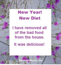 Dieting, Memes, and Diet: New Year!  New Diet  I have removed all  of the bad food  from the house.  It was delicious!  omenafter50 com