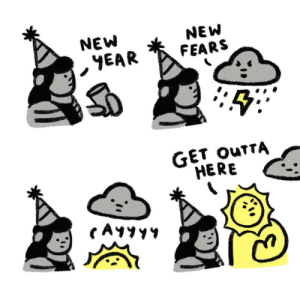 New year [OC]: NEW  YEAR  NEW  FEARS  GET OUTTA  HERE  CAYYY4 New year [OC]