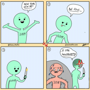 New year New Me [OC]: NEW YEAR,  NEW ME!!  2  But first  2019  2019  @Glass_Muffin  glassmuffin.com  A litle  housekeepih  2019 New year New Me [OC]
