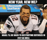 True PatsNation Patriots TomBrady GOAT NewYear: NEW YEAR, NEW ME  MMicrosof  Surface  otomfckinbrady  NAAH, ILL BE BACK TO DESTROYING DEFENSES IN  2017 AS WELL True PatsNation Patriots TomBrady GOAT NewYear