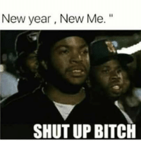 "New year, New Me.""  SHUT UP BITCH ^"