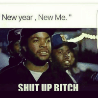 New Year New Me: New year, New Me.  SHUTUP BITCH
