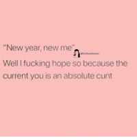"New Year's: ""New year, new me""  Well I fucking hope so because the  current you is an absolute cunt  @fuckboysfailures"