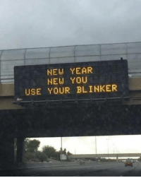 Bmw, Memes, and New Year's: NEW YEAR  NEW YOU  USE YOUR BLINKER BMW drivers, this also applies to you.