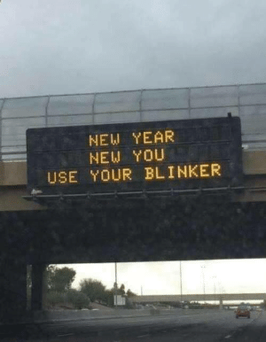 It's never too late!: NEW YEAR  NEW YOU  USE YOUR BLINKER It's never too late!