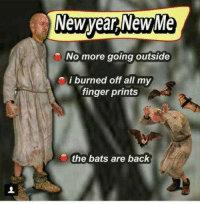 New Year New Me: New year NewMe  No more going outside  i burned off all my  finger prints  the bats are back