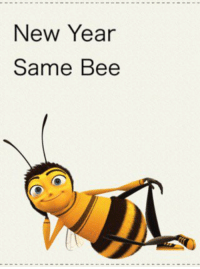 memes New Year same bee: New Year  Same Bee memes New Year same bee