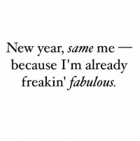 Shout out to the rest of you fabulous mf's 🤗😘🙌🏽 NewYear Fabulous LoveLife FabulousLife: New year, same me  because I'm already  freakin' fabulous. Shout out to the rest of you fabulous mf's 🤗😘🙌🏽 NewYear Fabulous LoveLife FabulousLife