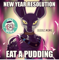 Somebody give this pussy a pudding!! 😂😂 _ DBZhaha _: NEW YEARRESOLUTION  IG DBZ MEME  EM  EATA PUDDING Somebody give this pussy a pudding!! 😂😂 _ DBZhaha _