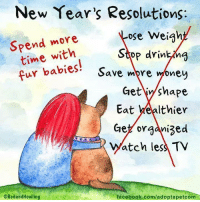 Thanks Red and Howling!: New Year's Resolutions:  Spend more  ose Weigh  time with  Stop drin  fur babies  Save mpre  vy oney  Get y shape  Eat healthier  Get organi3ed  atch les TV  ORedandHowling  facebook.com/adoptapetcom Thanks Red and Howling!