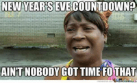 "Countdown, Memes, and Ain't Nobody Got Time for That: NEW YEARSEVECOUNTDOWN?  AIN'T NOBODY GOT TIME FOTHAT ""New Year's eve countdown? Ain't nobody got time for that."" #newyear #2019 #resolutions #newyearseve #happynewyear #newyearsquotes #quotes #memes #motivationalquotes #inspo #inspirationalquotes Follow us on Pinterest: www.pinterest.com/yourtango"