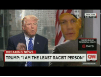 """cnn.com, Dank, and Meme: New York  5:43 PM ET  CNN REPUBLICAN  6  DAYS  BREAKING NEWS  TRUMP: """"AM THE LEAST RACIST PERSON"""" CN <p>TRUMP, ARE YOU SURE ABOUT THAT?! via /r/dank_meme <a href=""""http://ift.tt/2a7TOQf"""">http://ift.tt/2a7TOQf</a></p>"""