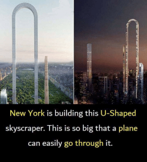 Opsi: New York is building this U-Shaped  skyscraper. This is so big that a plane  can easily go through it. Opsi