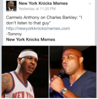 "Melo doesn't give a Chuck: New York Knicks Memes  Yesterday at 11:20 PM  Carmelo Anthony on Charles Barkley: ""I  don't listen to that guy  http://newyorkknicksmemes.com  -Tommy  New York Knicks Memes Melo doesn't give a Chuck"