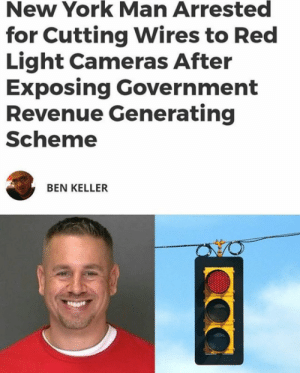 New York, Target, and Traffic: New York Man Arrested  for Cutting Wires to Red  Light Cameras After  Exposing Government  Revenue Generating  Scheme  BEN KELLER thecheshirecass: untilstarsfall:   nabyss:  killbenedictcumberbatch:  sambolic:  westernsocietyfucked100years:  cointelpro-plant: Man found the stoplight cameras were activated during yellow lights and decided to cut the wires of it. hero  STOP SCROLLING!!! Please take a moment to read the article about what this man is doing, the criminals he is exposing, and the deaths of so many poor and middle class families at the hands of the greedy. Yellow lights with Xerox cameras were shortened from 5 seconds to 3 seconds in poor and middle class neighborhoods to surprise drivers and generate more revenue. Many deaths ensued. This story is already a couple months old, but there isn't enough talk about it. Please signal boost this. http://photographyisnotacrime.com/2016/04/26/new-york-man-arrested-for-cutting-wires-to-red-light-cameras-after-exposing-government-revenue-generating-scheme/   even traffic lights are racist  😧😧😧😧  The gag is it was a Black man who invented the traffic light and now white supremacy is using it to kill us what in the fuck.   Also notice this man looks DELIGHTED in his mugshot, probably because he knows it will help shine a light on the subject.