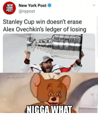 A salty pens fan wrote that article 100%: NEW  YORK  POST  New York Post  @nypost  Stanley Cup win doesn't erase  Alex Ovechkin's ledger of losing  anhl ref logi  NIGGAWHAT A salty pens fan wrote that article 100%