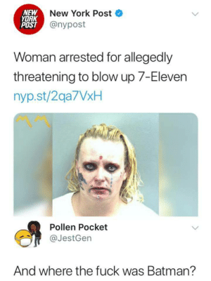 7-Eleven, Batman, and Dank: NEW  YORK  POST  New York Post  @nypost  Woman arrested for allegedly  threatening to blow up 7-Eleven  nyp.st/2qa7VxH  Pollen Pocket  @JestGen  And where the fuck was Batman? Looks like batmans slackin by IronProdigyOfficial MORE MEMES