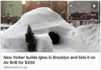 Air, Boss, and Air Bnb: New Yorker builds igloo in Brooklyn and lists it on  Air BnB for $200  dailymail.co.uk BOSS MOVE