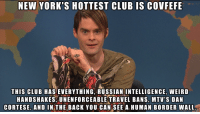 What's a human border wall?: NEW YORK'S  HOTTEST CLUB IS COVFEFE  THIS CLUB HAS EVERYTHING RUSSIAN INTELLIGENCE, WEIRD  HANDSHAKES UNENFORCEABLE TRAVEL BANS, DAN  CORTESE. AND IN THE BACK YOU CAN SEE A HUMAN BORDER WALL What's a human border wall?