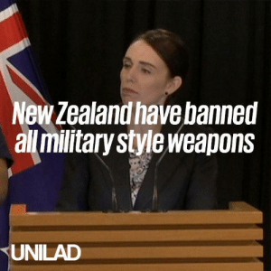 New Zealand's prime minister has declared that all military-style weapons are now banned, just 6 days on from the country's worst ever mass shooting.: New Zealand have banned  all militarystyleweapons  UNILAD New Zealand's prime minister has declared that all military-style weapons are now banned, just 6 days on from the country's worst ever mass shooting.
