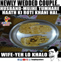 Husband, Wife, and Indianpeoplefacebook: NEWLY WEDDED COUPLE  HUSBAND-MUJHE TUMHARE  HAATH KI ROTI KHANI HA  LAUGHING  end  WIFE-YEH LO KHALO #Newly_Wed_Couple