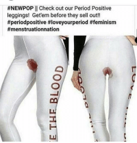 Leggings:  #NEWPOP 11 Check out our Period Positive  leggings! Get'em before they sell out!